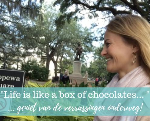 Life is like a box of chocolates... geniet van de verrassingen onderweg!